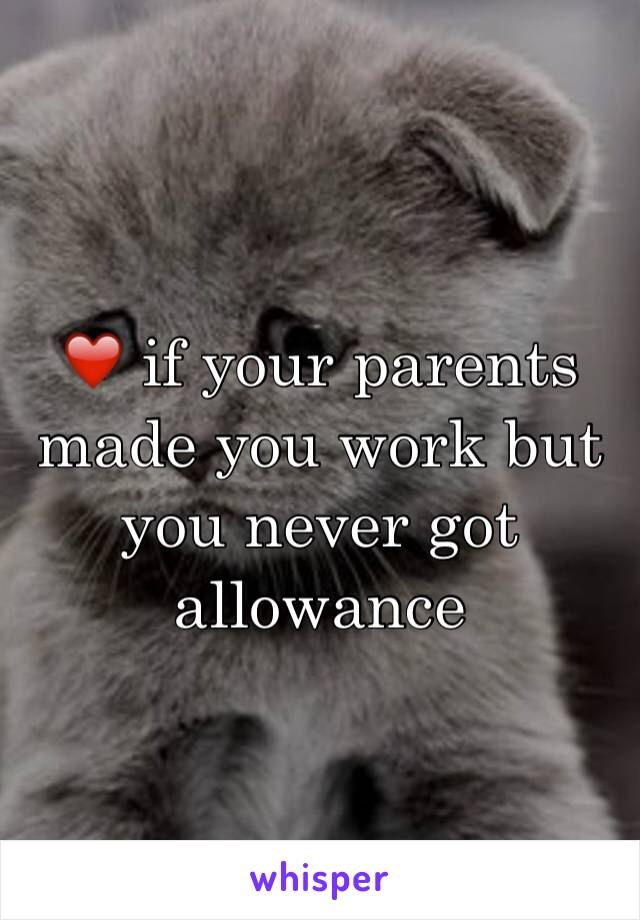 ❤️ if your parents made you work but you never got allowance