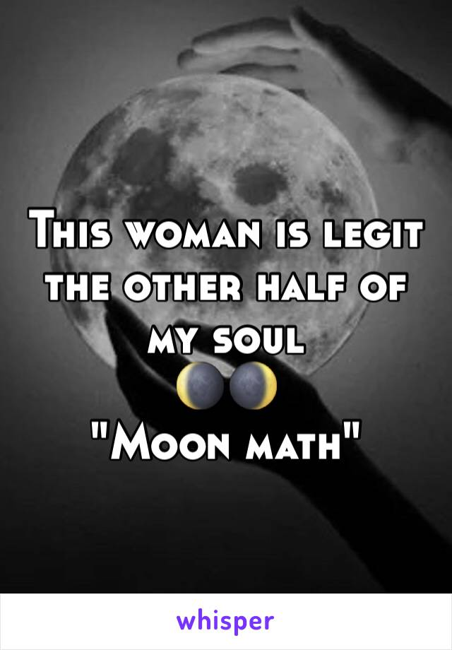 """This woman is legit the other half of my soul 🌘🌒 """"Moon math"""""""