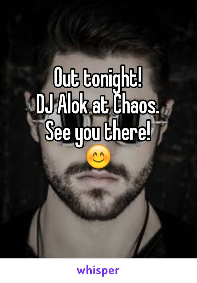 Out tonight! DJ Alok at Chaos. See you there!  😊