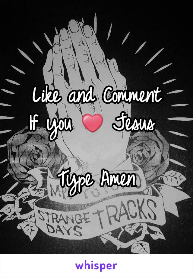 Like and Comment If you ❤ Jesus   Type Amen
