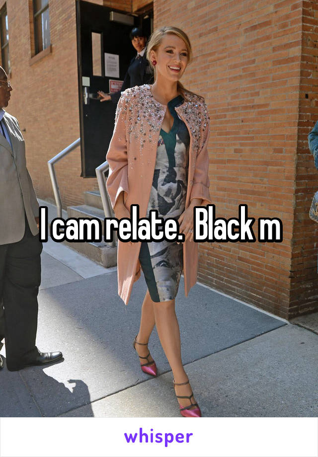 I cam relate.  Black m