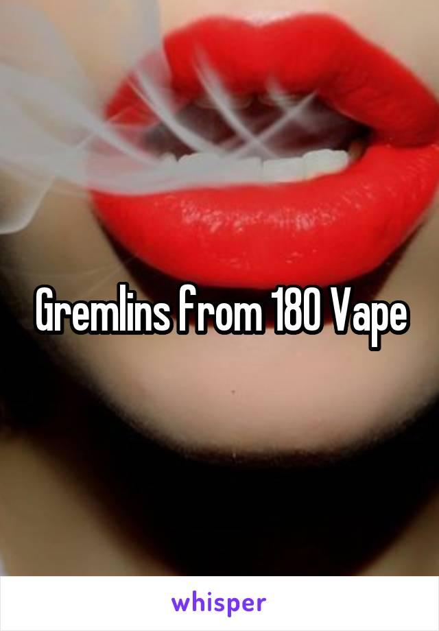 Gremlins from 180 Vape
