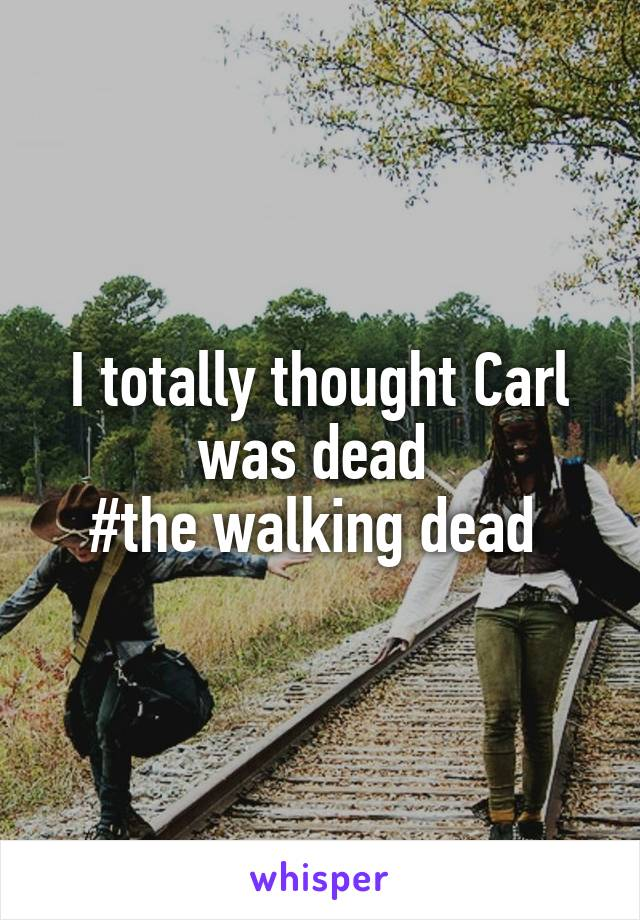 I totally thought Carl was dead  #the walking dead