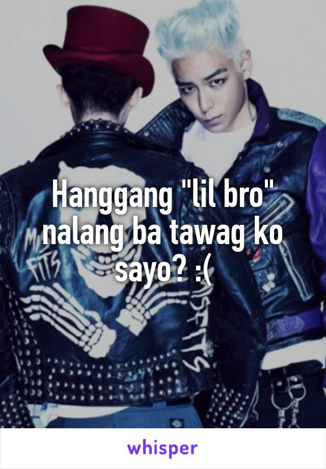 """Hanggang """"lil bro"""" nalang ba tawag ko sayo? :("""