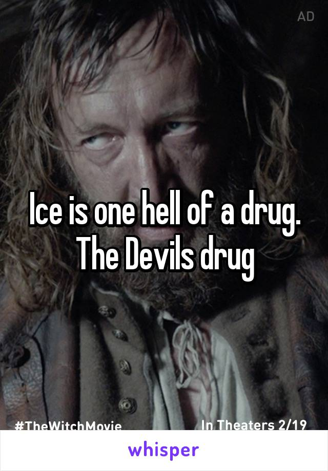 Ice is one hell of a drug. The Devils drug
