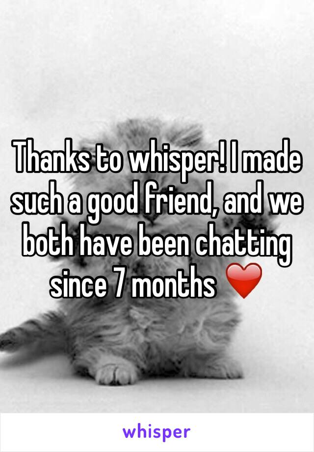 Thanks to whisper! I made such a good friend, and we both have been chatting since 7 months ❤️