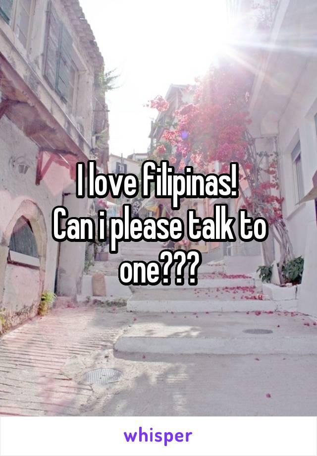 I love filipinas!  Can i please talk to one???