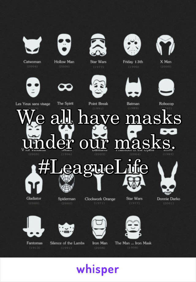 We all have masks under our masks. #LeagueLife