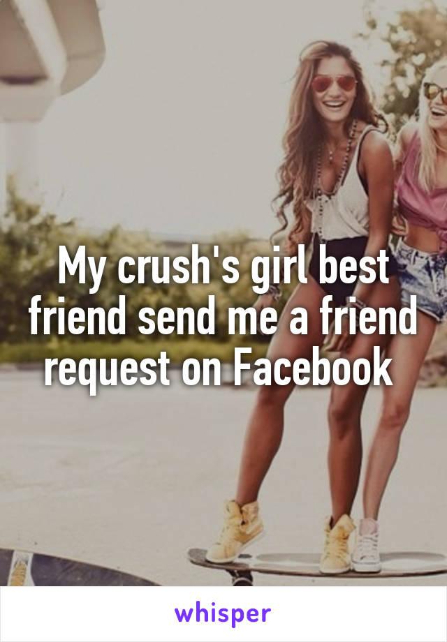 My crush's girl best friend send me a friend request on Facebook