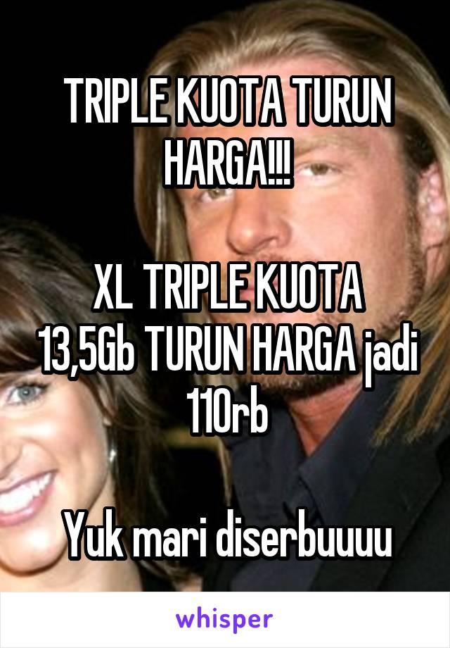 TRIPLE KUOTA TURUN HARGA!!!  XL TRIPLE KUOTA 13,5Gb TURUN HARGA jadi 110rb  Yuk mari diserbuuuu
