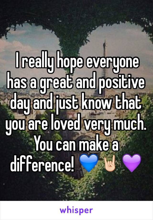 I really hope everyone has a great and positive day and just know that you are loved very much. You can make a difference! 💙🤘🏻💜