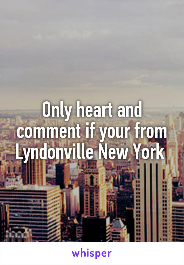 Only heart and comment if your from Lyndonville New York