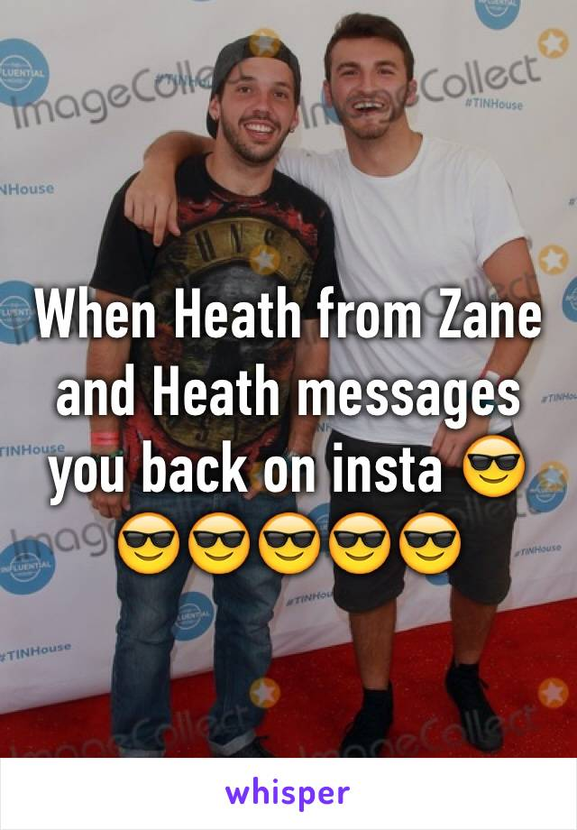 When Heath from Zane and Heath messages you back on insta 😎😎😎😎😎😎