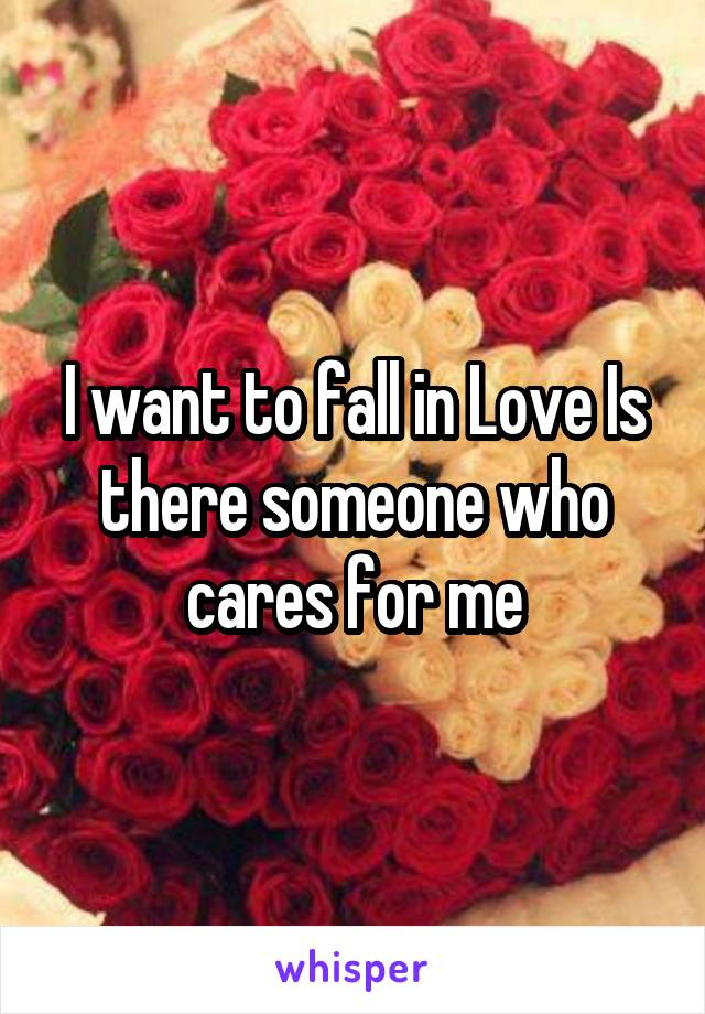 I want to fall in Love Is there someone who cares for me