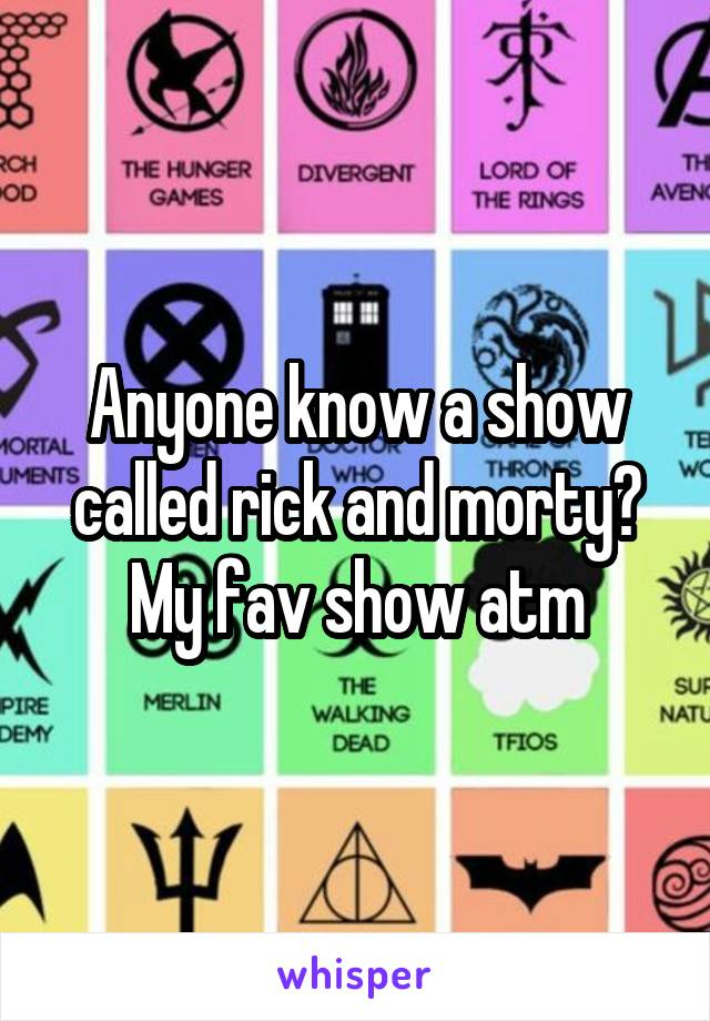 Anyone know a show called rick and morty? My fav show atm