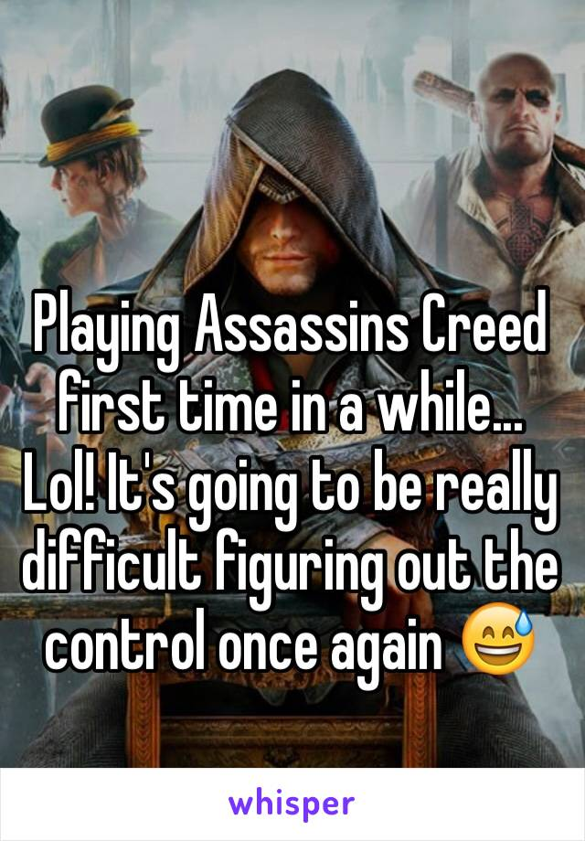 Playing Assassins Creed first time in a while... Lol! It's going to be really difficult figuring out the control once again 😅