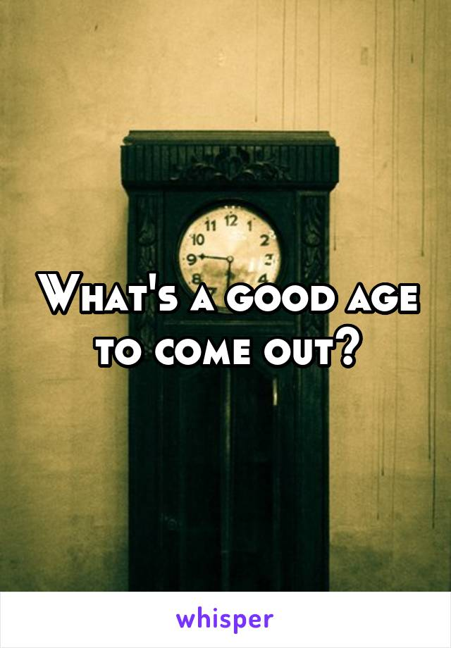 What's a good age to come out?