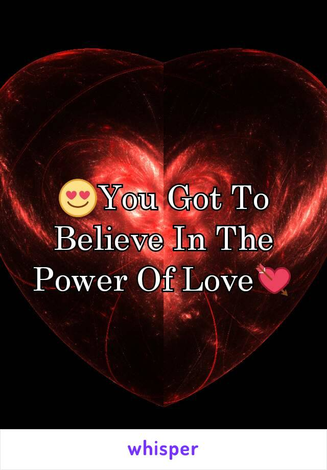 😍You Got To Believe In The Power Of Love💘