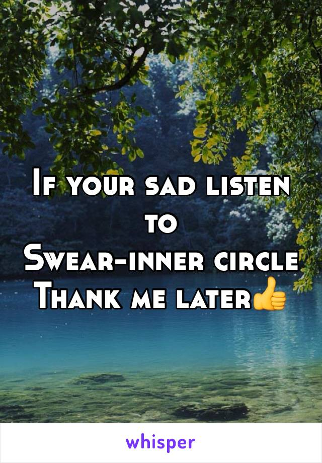 If your sad listen to Swear-inner circle Thank me later👍