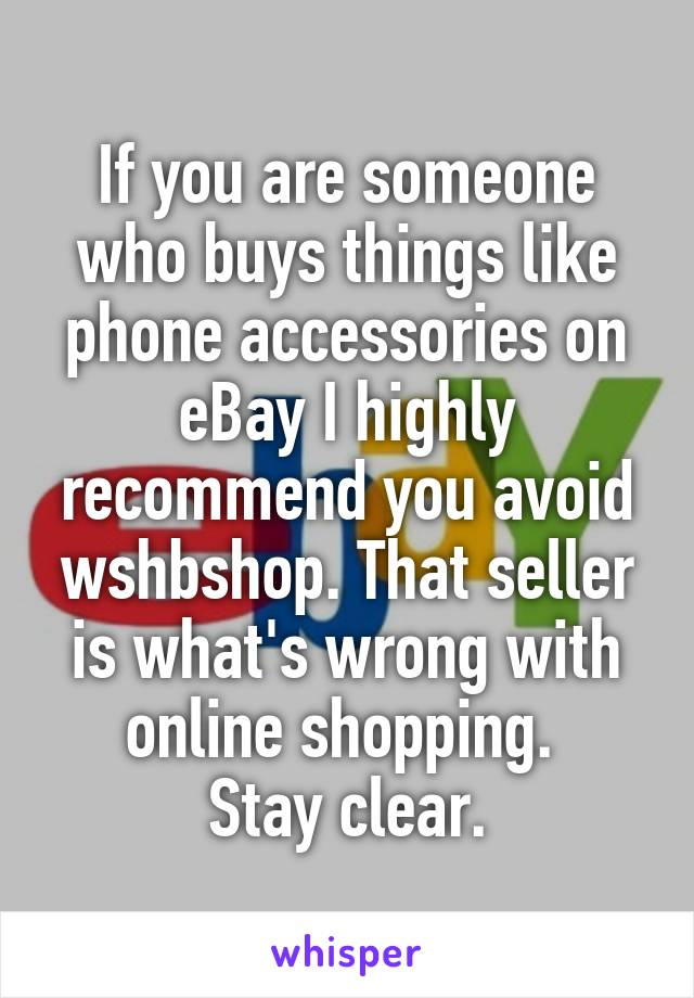 If you are someone who buys things like phone accessories on eBay I highly recommend you avoid wshbshop. That seller is what's wrong with online shopping.  Stay clear.