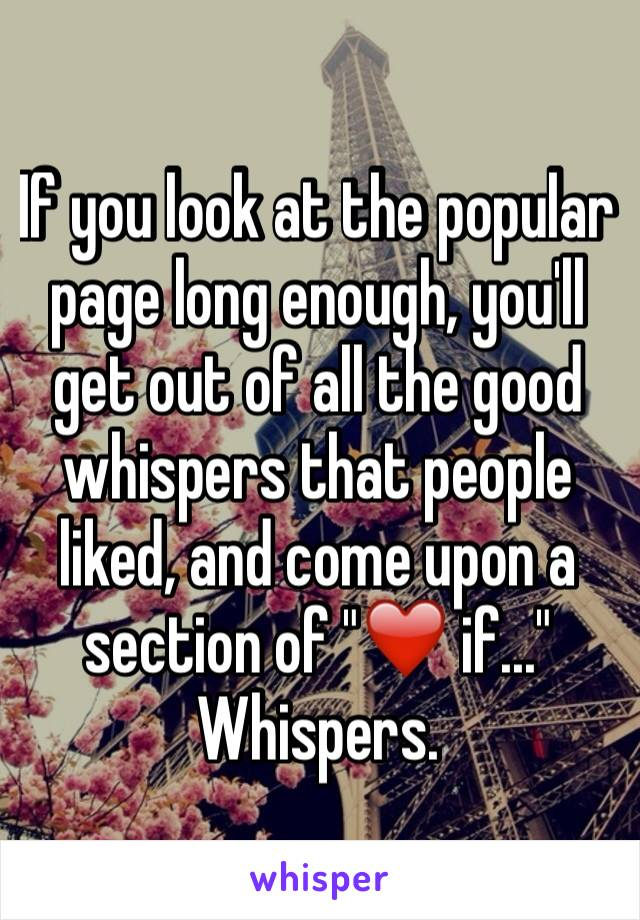 """If you look at the popular page long enough, you'll get out of all the good whispers that people liked, and come upon a section of """"❤️ if..."""" Whispers."""