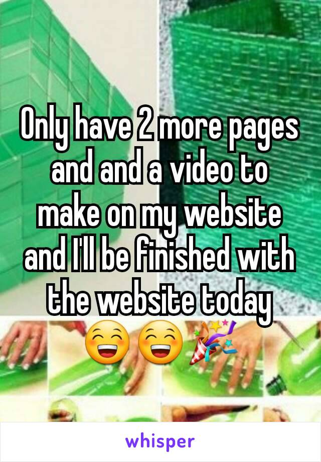 Only have 2 more pages and and a video to make on my website and I'll be finished with the website today 😁😁🎉