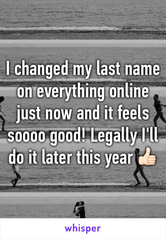 I changed my last name on everything online just now and it feels soooo good! Legally I'll do it later this year 👍🏻