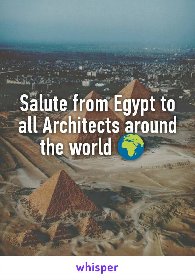Salute from Egypt to all Architects around the world 🌍