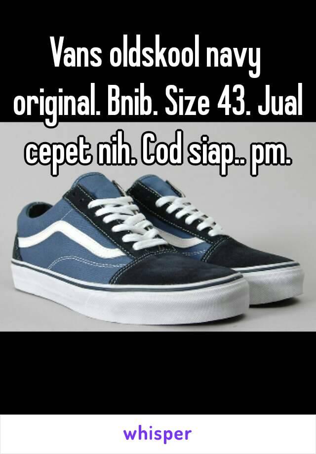 Vans oldskool navy original. Bnib. Size 43. Jual cepet nih. Cod siap.. pm.