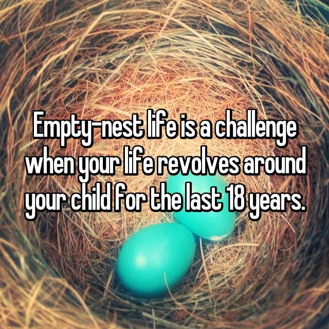 Empty-nest life is a challenge when your life revolves around your child for the last 18 years.  😢