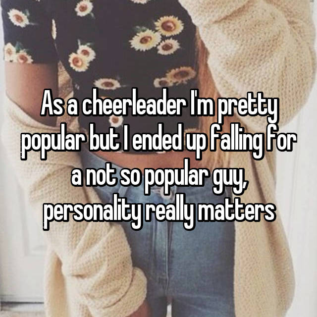 As a cheerleader I'm pretty popular but I ended up falling for a not so popular guy, personality really matters
