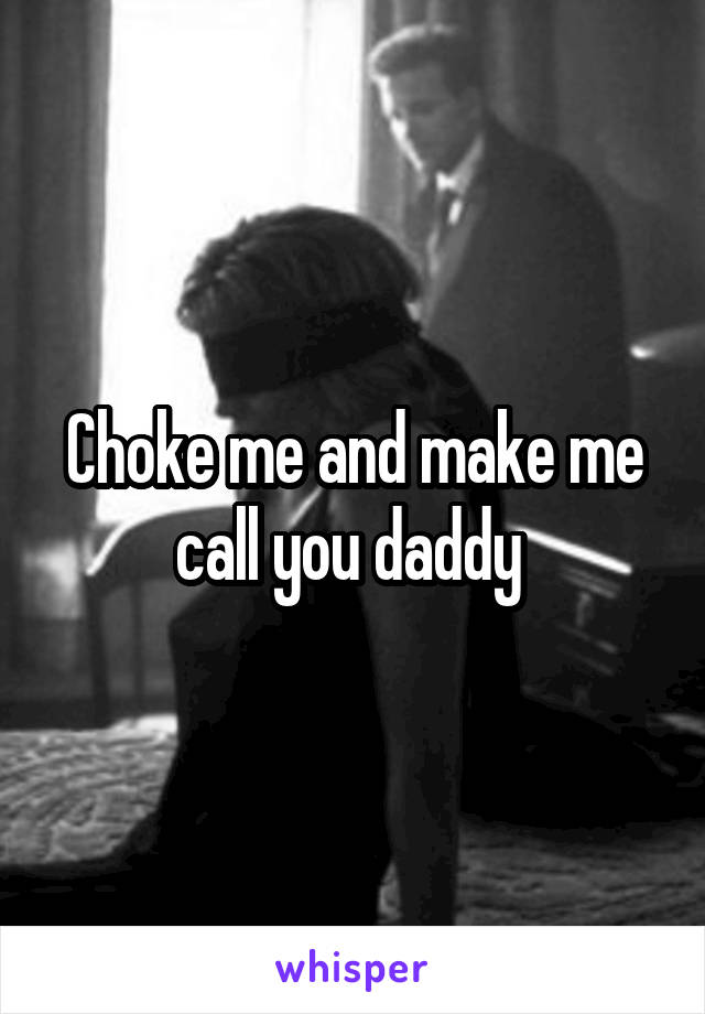 Make love to me daddy
