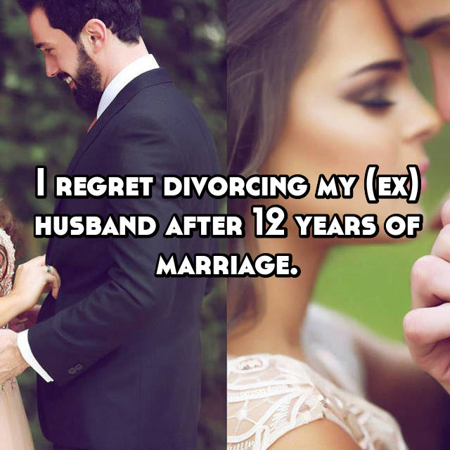 I regret divorcing my (ex) husband after 12 years of marriage.