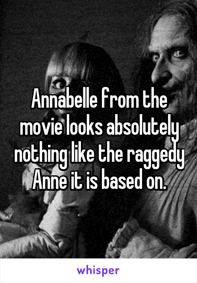 Annabelle from the movie looks absolutely nothing like the raggedy Anne it is based on.
