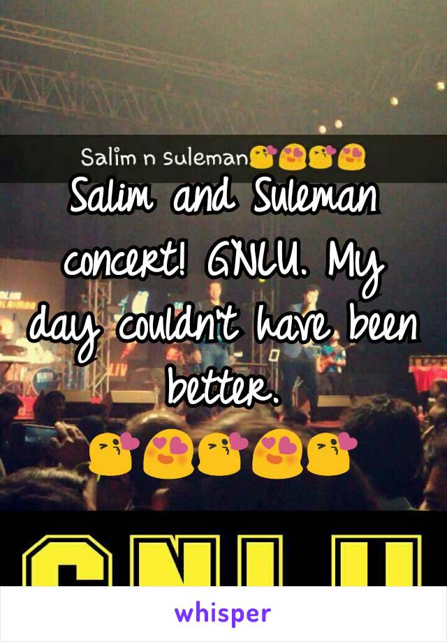 Salim and Suleman concert! GNLU. My day couldn't have been better. 😘😍😘😍😘