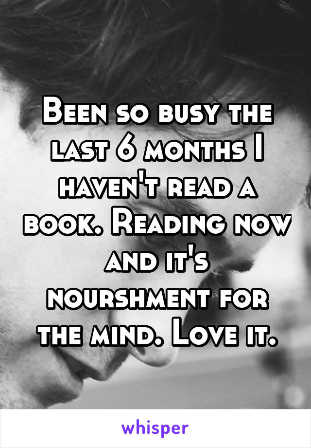 Been so busy the last 6 months I haven't read a book. Reading now and it's nourshment for the mind. Love it.
