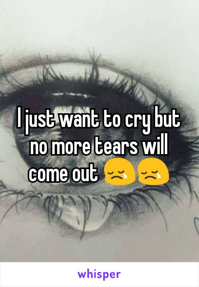I just want to cry but no more tears will come out 😢😢