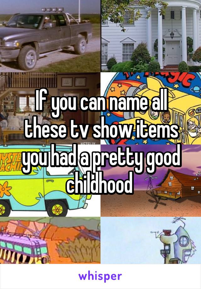 If you can name all these tv show items you had a pretty good childhood