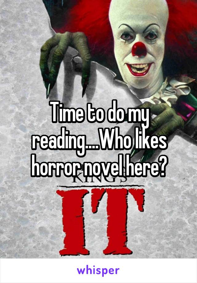 Time to do my reading....Who likes horror novel here?