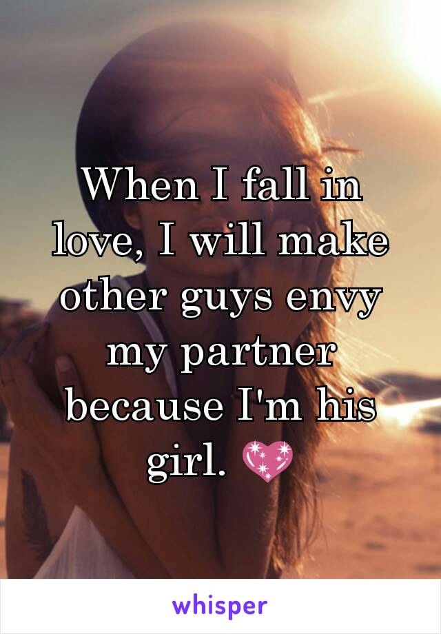 When I fall in love, I will make other guys envy my partner because I'm his girl. 💖