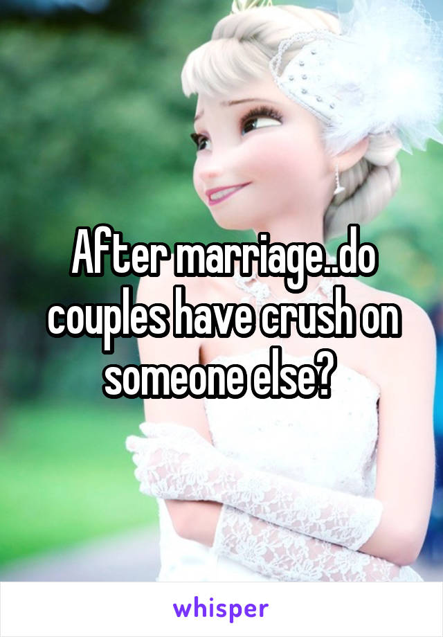 After marriage..do couples have crush on someone else?