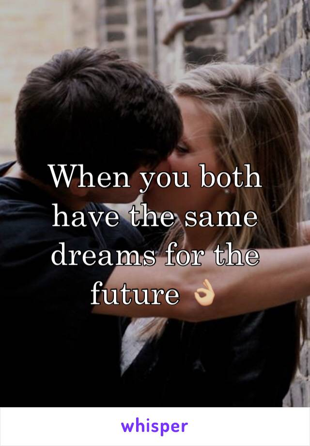 When you both have the same dreams for the future 👌🏼