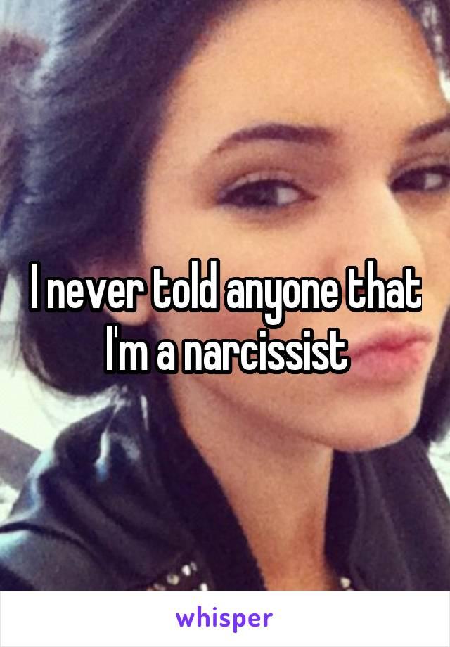 I never told anyone that I'm a narcissist