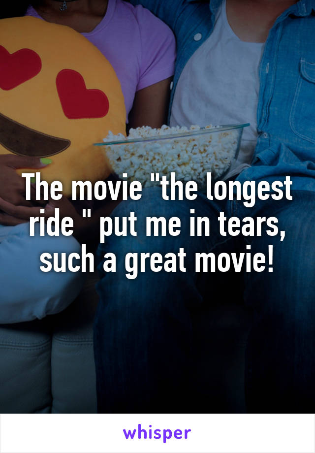 """The movie """"the longest ride """" put me in tears, such a great movie!"""