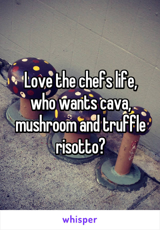 Love the chefs life, who wants cava, mushroom and truffle risotto?