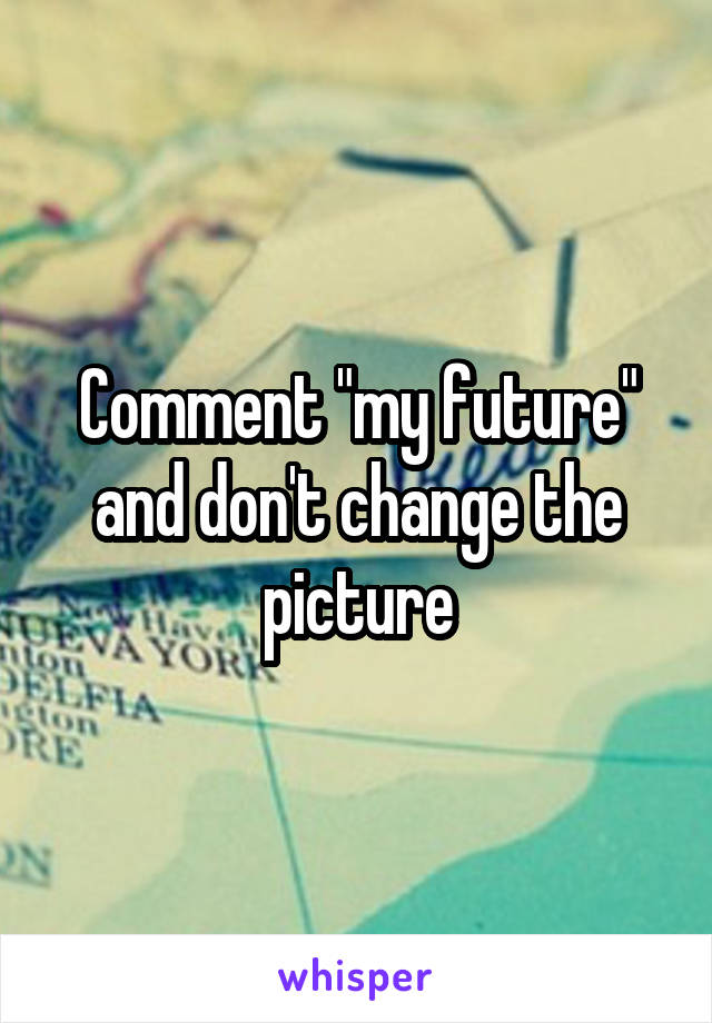 """Comment """"my future"""" and don't change the picture"""