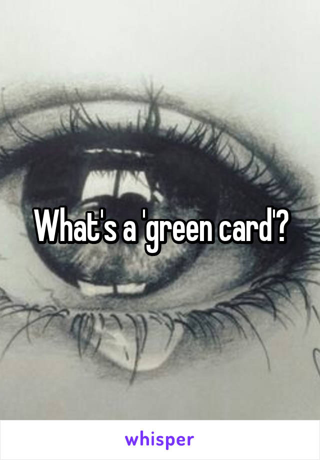 What's a 'green card'?