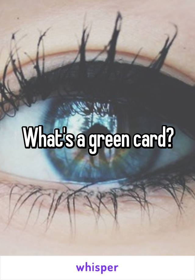 What's a green card?