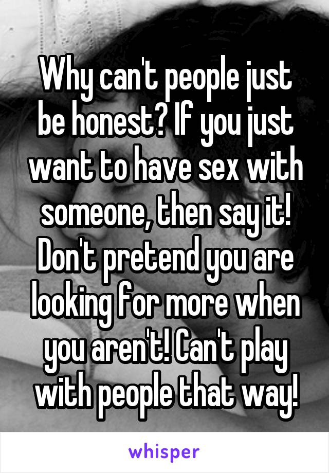i want to be honest with you