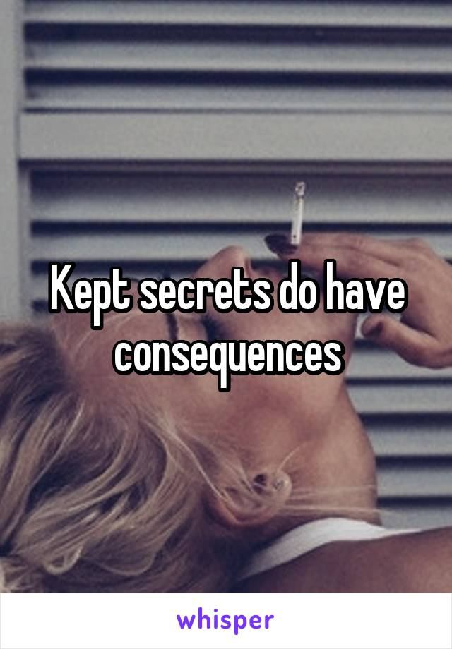 Kept secrets do have consequences
